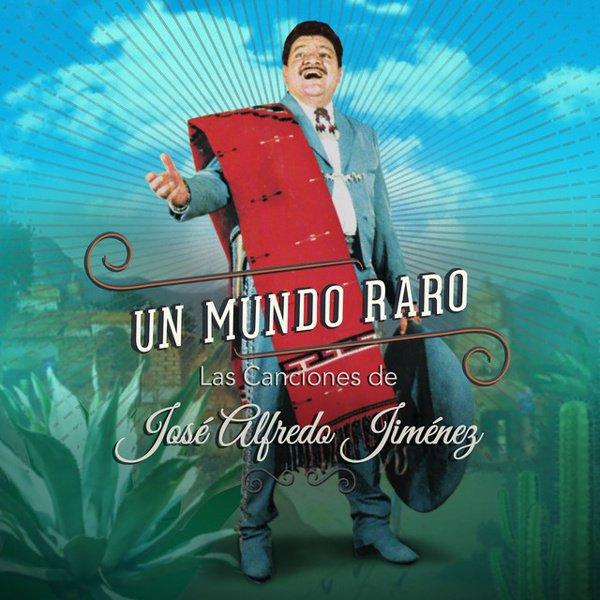 Un  Mundo Raro: Las Canciones de José Alfredo Jiménez album cover