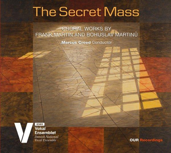 The Secret Mass: Choral Works by Frank Martin & Bohuslav Martinů album cover