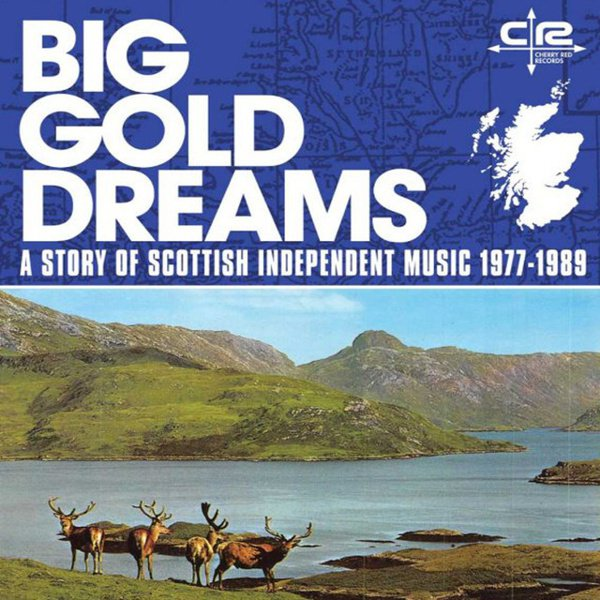 Big Gold Dreams: A Story of Scottish Independent Music 1977-1989 album cover