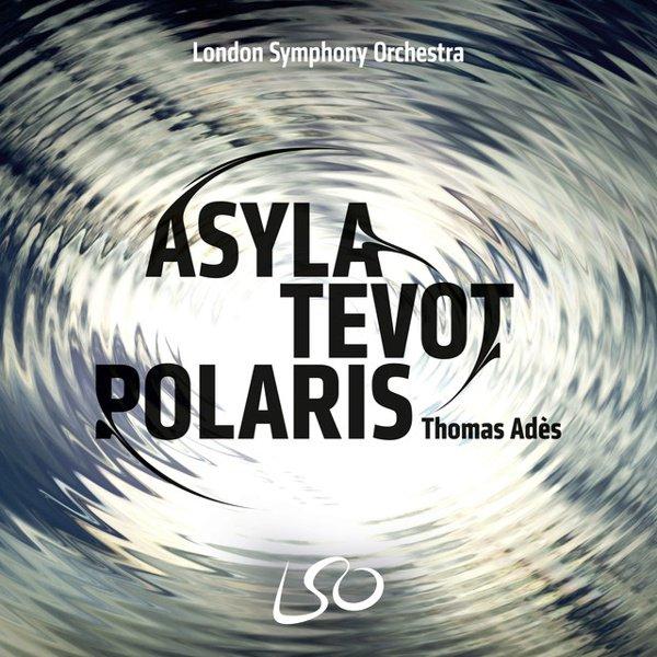Thomas Adès: Asyla; Tevot; Polaris album cover