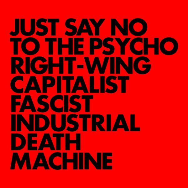 Just Say No to the Psycho Right-Wing Capitalist Fascist Industrial Death Machine album cover