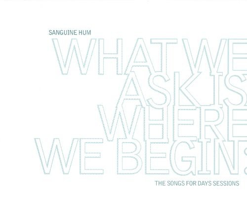 What We Ask Is Where We Begin: The Songs for Days Sessions album cover