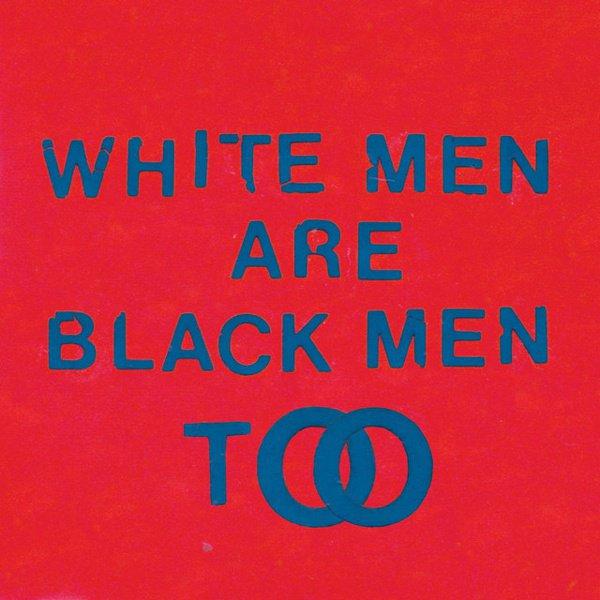 White Men Are Black Men Too album cover