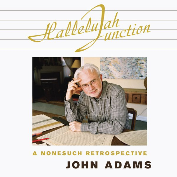 John Adams: Hallelujah Junction - A Nonesuch Retrospective album cover