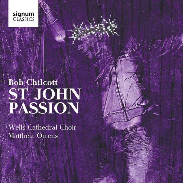 Bob Chilcott: St. John Passion album cover