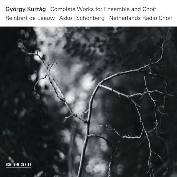 György Kurtág: Complete Works for Ensemble and Choir album cover