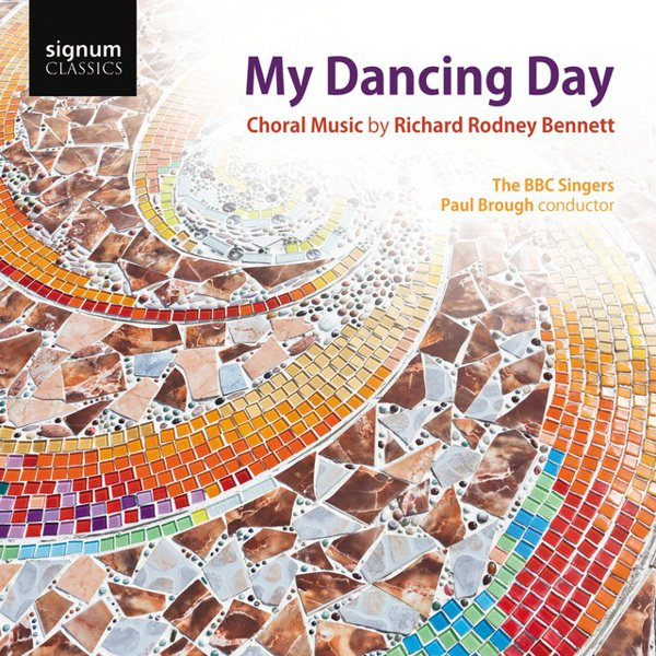My Dancing Day: Choral Music by Richard Rodney Bennett album cover