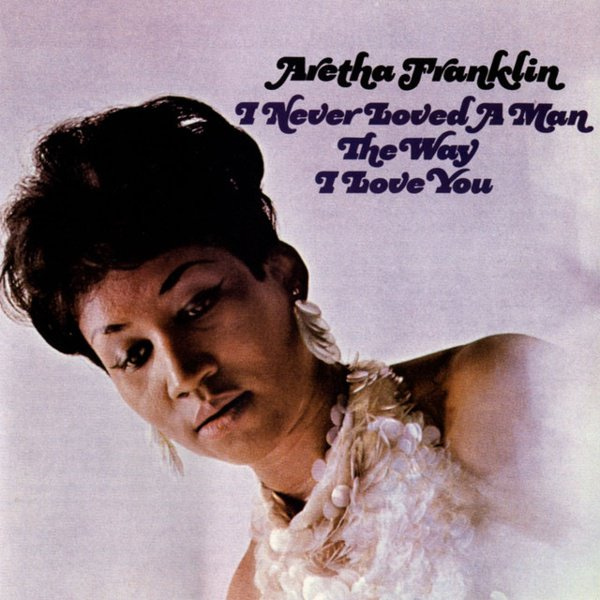 I Never Loved a Man the Way I Love You album cover