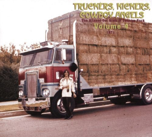 Truckers, Kickers, Cowboy Angels: The Blissed-Out Birth of Country Rock Vol. 4: 1971 album cover