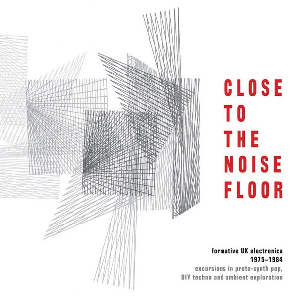 Close to the Noise Floor: Formative UK Electronica 1975-1984 album cover
